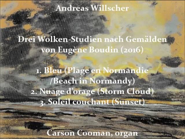 Andreas Willscher — Drei Wolken-Studien nach Gemälden von Eugène Boudin (2016) for organ
