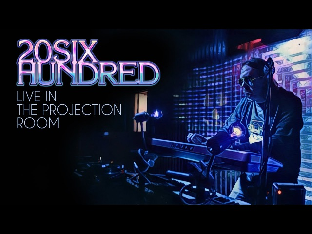 20SIX Hundred - Live in the Projection Room