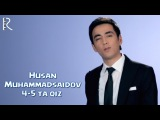 Husan Muhammadsaidov - 4-5 ta qiz | Хусан Мухаммадсаидов - 4-5 та киз