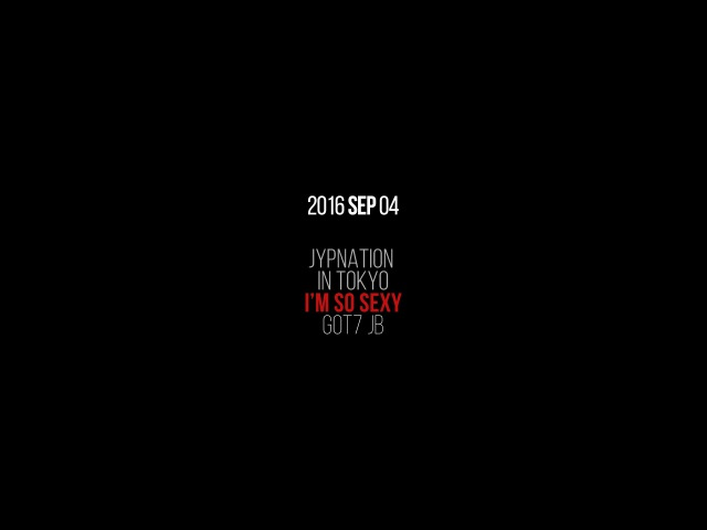 160904 2016 JYPN in TOKYO I'm so sexy - GOT7 JB