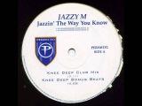 Jazzy M - Jazzin' The Way You Know (Knee Deep Club Mix) (2000)