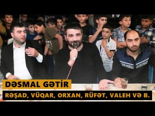 DƏSMAL GƏTİR 2016 (Rəşad, Orxan, Vüqar, Rüfət, Valeh və b.) Meyxana