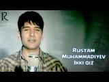 Rustam Muhammadiyev - Ikki qiz | Рустам Мухаммадиев - Икки киз