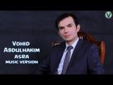 Vohid Abdulhakim - Asra | Вохид Абдулхаким - Асра (music version)