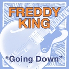 Freddie King - Going Down (Live Recording -- Ann Arbor Blues and Jazz Festival)