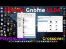Ubuntu Gnome 16 04 2016 Playonlinux VS Crossover