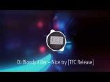 DJ Bloody Killer  Nice try TFC Release