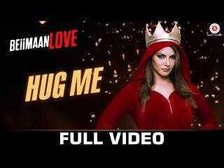 Hug Me - FULL VIDEO   Beiimaan Love   Sunny Leone & Rajniesh Duggall   Kanika Kapoor & Raghav Sachar