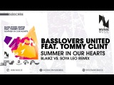 Basslovers United feat Tommy Clint - Summer In Our Hearts (Blaikz vs SoYa Leo Remix Edit)
