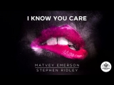 Matvey Emerson Stephen Ridley - I Know You Care