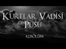 Kurtlar Vadisi Pusu 42. Bölüm