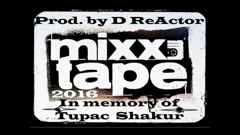 MIXXTAPE In Memory of 2Pac Prod by D ReActor