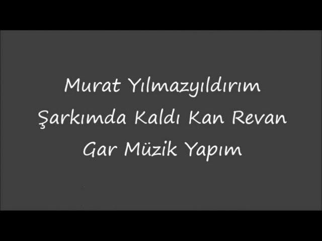 Murat Yılmazyıldırım Şarkımda Kaldı Kan Revan