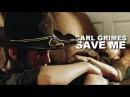 Carl Grimes Save Me