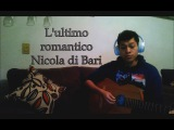Nicola di Bari - L'ultimo romantico (Cover video - Rico Jr)