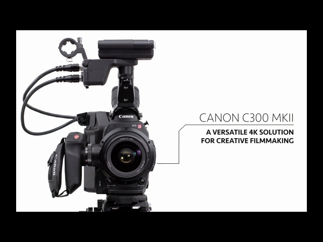 Canon C300 MK II: a versatile 4K solution for creative filmmaking