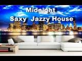 Midnight  Saxy  Jazzy House  Lounge Beat &amp Chill Out Music mix 2017 Romantic Sensual Music