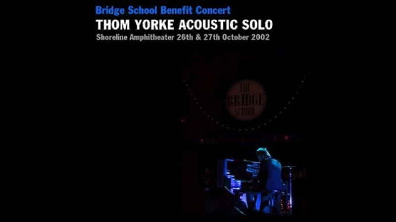 2002 10 26, 27 Thom Yorke - Mountain View, USA - Shoreline Amphitheatre (Bridgeschool Benefit Concert) [Audio Only]