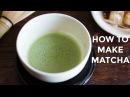 How To Make Matcha Japanese Green Tea 抹茶の点て方