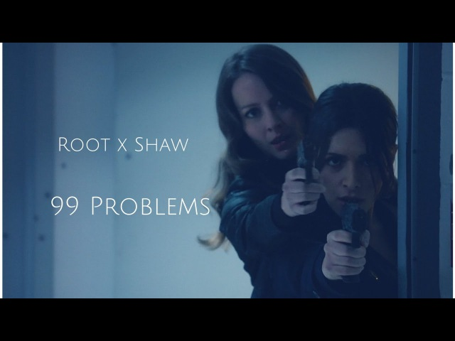 Person Of Interest || Root and Shaw || 99 Problems
