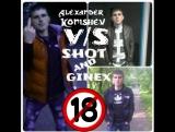 Alexander Konishev.vs.shot and ginex.