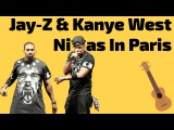 Jay Z & Kanye West – Ni**as in Paris. Ukulele Tutorial