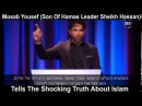 Mosab Hassan Yousef tells the shocking truth about Islam