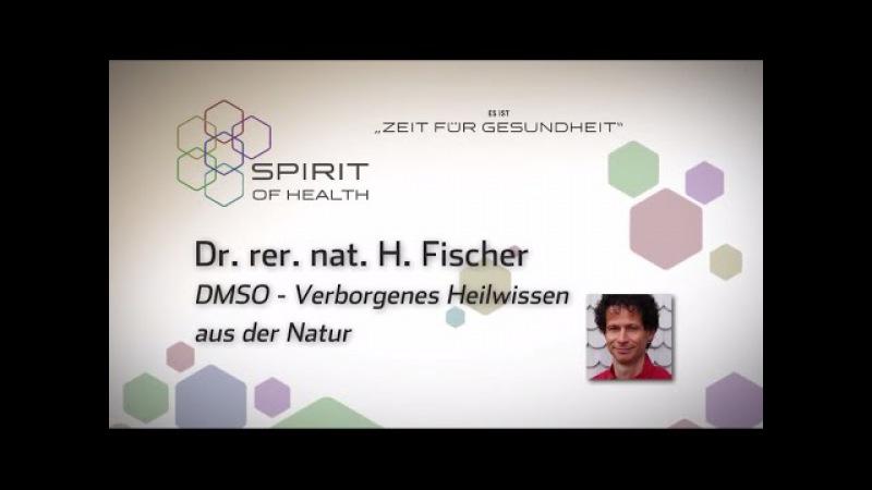 Dr Hartmut Fischer DMSO Verborgenes Heilwissen aus der Natur SPIRIT OF HEALTH 2014