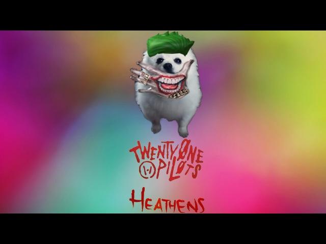 SUICIDE DOGGO | Twenty One Pilots - Heathens (Gabe The Dog Remix)