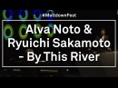 Yoko Ono's Meltdown Alva Noto Ryuichi Sakamoto By This River