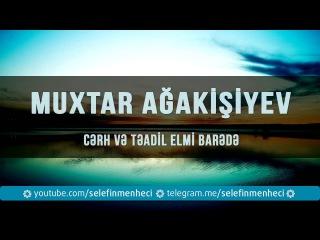 Cərh və Təadil elmi barədə - Muxtar Ağakişiyev