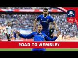 Chelsea's Road to Wembley - 2017 Emirates FA Cup Final