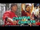 Chaiyya Chaiyya HD Full Video Song Dil Se Shahrukh Khan, Malaika Arora Khan Sukhwinder Singh