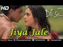 Jiya Jale HD Full Video Song Dil Se Shahrukh Khan, Preeti Zinta Lata Mangeshkar