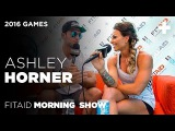 FitAID Morning Show Ep.31 (2016 GAMES): Ashley Horner