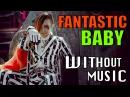 BIGBANG - Fantastic Baby (WITHOUTMUSIC parody)