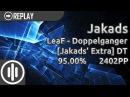 Osu!mania jakads LeaF - Doppelganger jakads Extra DT 95.00 2402pp 47x miss