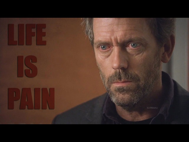 House MD | Life Is Pain