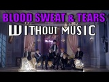 BLOOD SWEAT &amp TEARS - BTS (#WITHOUTMUSIC parody)