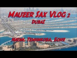 Mauzer Sax Vlog 2. Dubai. Natan, Темникова, Боня. Работа и Отдых)