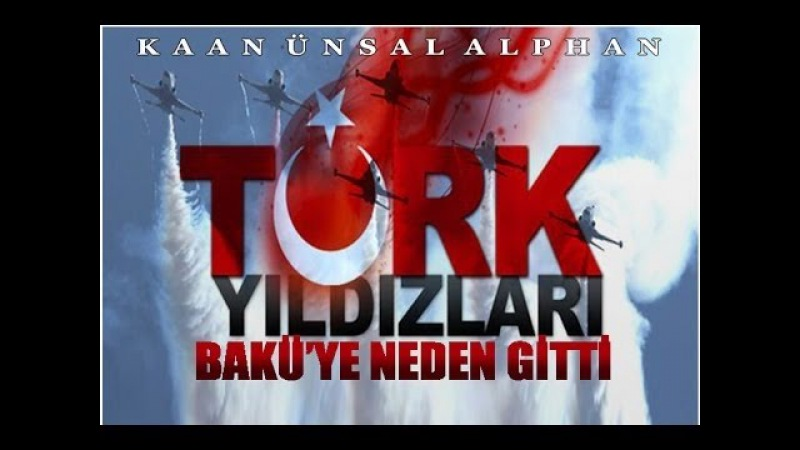 Türk Yıldızları Bakü'ye Neden Gitti (İyi Kalitede)