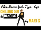 FREESTYLE a lil bit - Just Chilling Out and Dancing - Chris Brown feat. Tyga - Ayo - MARI G