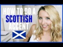 HOW TO DO A SCOTTISH ACCENT!