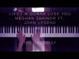Meghan Trainor ft. John Legend - Like I'm Gonna Lose You  The Theorist Piano Cover