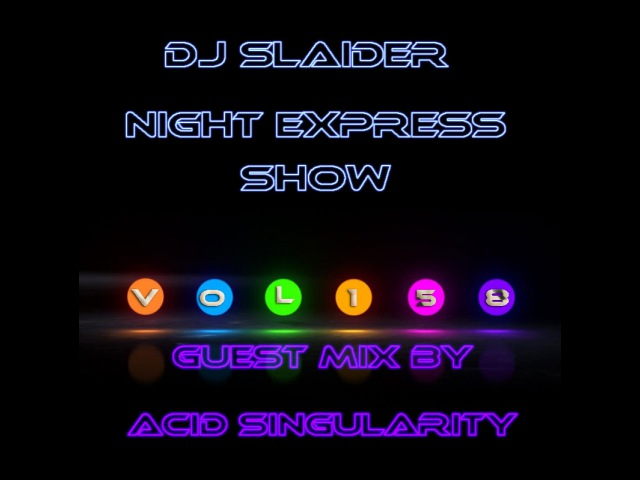 DJ Slaider - Night Express Show 158(Special Guest Mix by Acid Singularity)