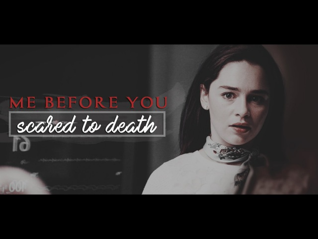Louisa Clark Will Traynor || ME BEFORE YOU - Scared To Death