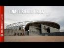 Wanda Metropolitano Construyendo una cubierta única Wanda Metropolitano Building a unique roof