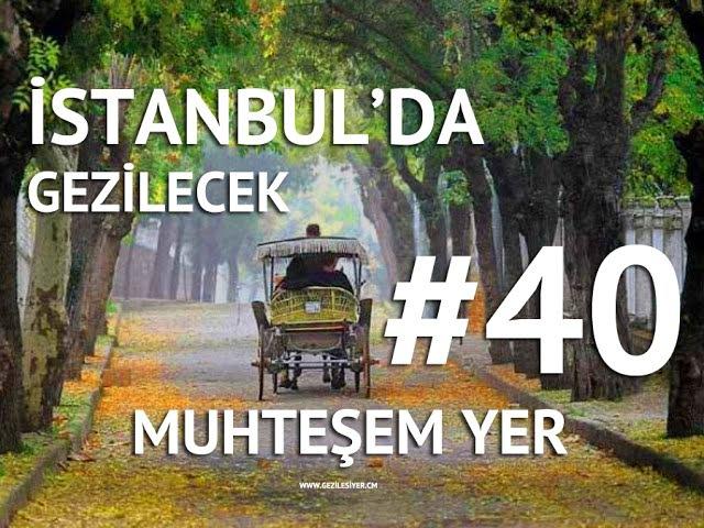 İstanbul'da Gezilecek 40 Muhteşem Yer [Things to Do in Istanbul]