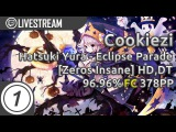 Cookiezi  Hatsuki Yura - Eclipse Parade Zeros Insane +HD,DT 96.96 378pp #1  Livestream w chat!
