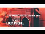 Sak Noel - Loca People (Kevin Taylor X Dj Dewil Bootleg 2017)